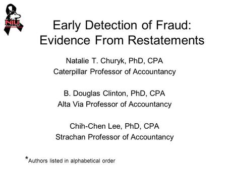Early Detection of Fraud: Evidence From Restatements Natalie T. Churyk, PhD, CPA Caterpillar Professor of Accountancy B. Douglas Clinton, PhD, CPA Alta.