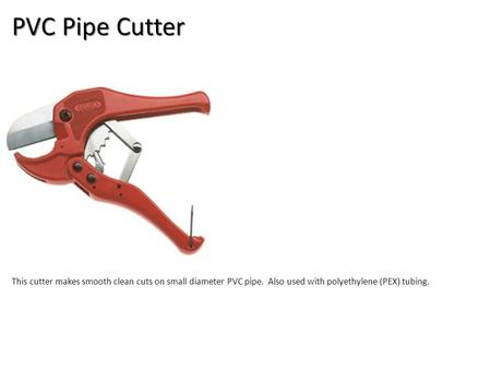 PVC Pipe Cutter Plumbing Tools And Supplies-Plumbing Tools and Supplies Image: PVC_Cutter.jpg Height: 250 Width: 250 This cutter makes smooth clean.