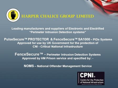 "HARPER CHALICE GROUP LIMITED Leading manufacturers and suppliers of Electronic and Electrified ""Perimeter Intrusion Detection systems"" PulseSecure™ PROTECTOR."
