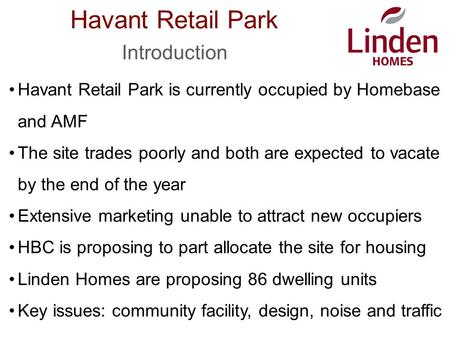 Havant Retail Park Introduction Havant Retail Park is currently occupied by Homebase and AMF The site trades poorly and both are expected to vacate by.