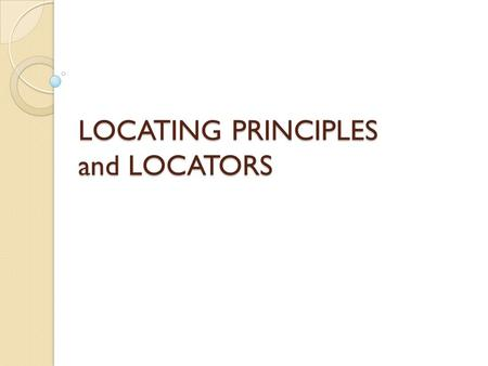 LOCATING PRINCIPLES and LOCATORS