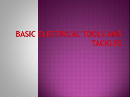 Basic electrical Tools and Tackles