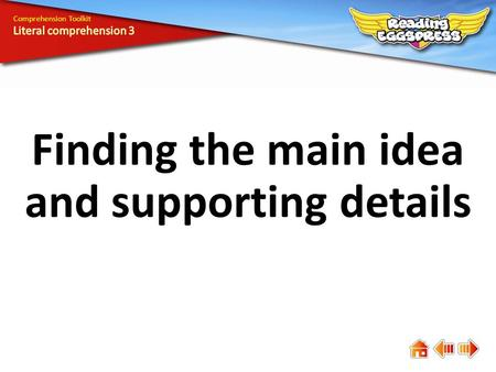 Finding the main idea and supporting details Comprehension Toolkit.