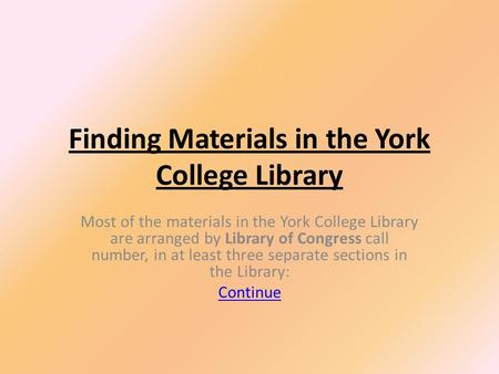 Finding Materials in the York College Library Most of the materials in the York College Library are arranged by Library of Congress call number, in at.