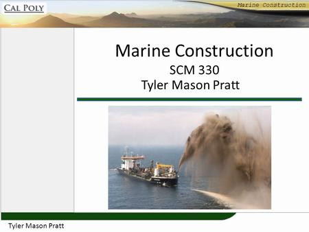 Marine Construction SCM 330 Tyler Mason Pratt. Overview Cofferdams Barges Dredgers Conclusion Today's Agenda Overview Cofferdams Barges Dredgers Conclusion.
