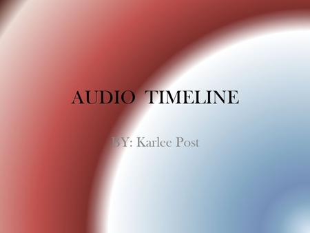 AUDIO TIMELINE BY: Karlee Post. 1877-Thomas Alva Edison, working in his lab, succeeds in recovering Mary's Little Lamb from a strip of tinfoil wrapped.