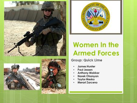 Women In the Armed Forces Group: Quick Lime James Hunter Paul Jessen Anthony Makkar Narek Ohanyan Taylor Mesko Merari Zarceno.