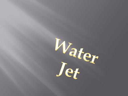 Water Jet.