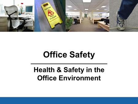 Office Safety Health & Safety in the Office Environment V3.1 Feb 15, 2011.