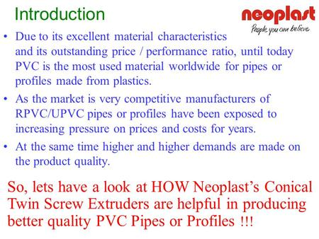Introduction Due to its excellent material characteristics and its outstanding price / performance ratio, until today PVC is the most.