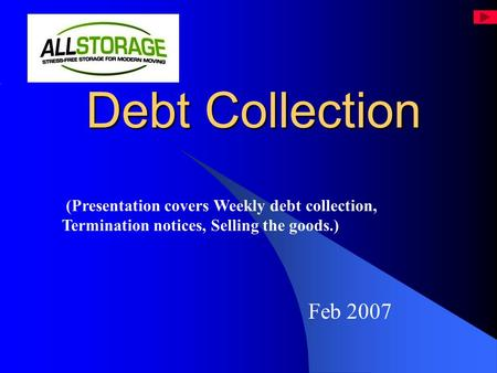 Debt Collection Debt Collection Feb 2007 (Presentation covers Weekly debt collection, Termination notices, Selling the goods.)