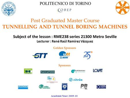 Post Graduated Master Course TUNNELLING AND TUNNEL BORING MACHINES Subject of the lesson : RME238 series 21300 Metro Seville Lecturer : René Raúl Ramírez.