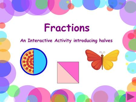 Fractions An Interactive Activity introducing halves.