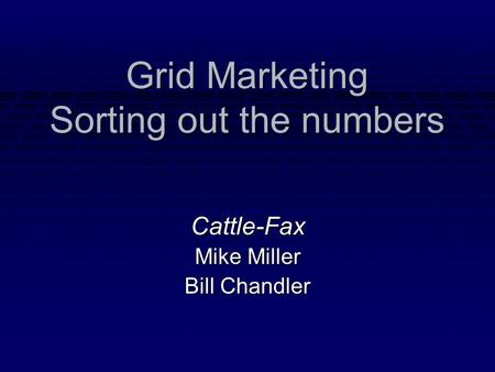 Grid Marketing Sorting out the numbers Cattle-Fax Mike Miller Bill Chandler.