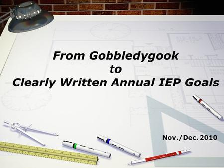 From Gobbledygook to Clearly Written Annual IEP Goals Nov./Dec. 2010.