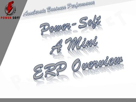 Power-Soft Mini ERP Overview Welcome to Power-Soft Mini ERP - one of the most advanced and comprehensive SBS enterprise management software solution available.