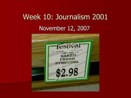 Week 10: Journalism 2001 November 12, 2007. Review of last week's news Hard News: Hard News: (murders, city council, government, etc.) –Major local.