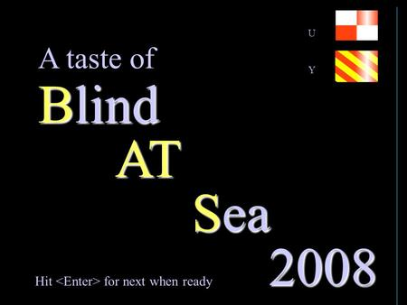 AT Sea Blind 2008 Hit for next when ready A taste of UYUY.