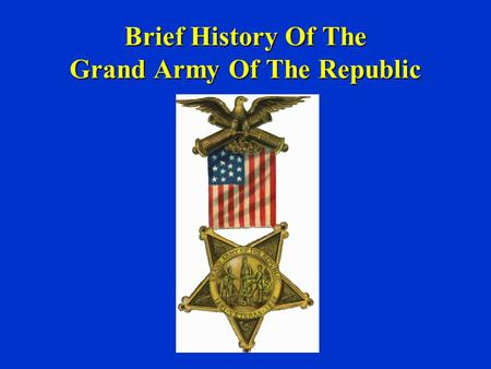 Brief History Of The Grand Army Of The Republic. In previous conflicts the veterans care was the job of family or community. Soldiers then were friends,