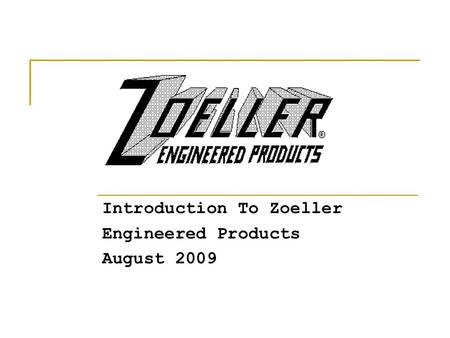 Introduction To Zoeller Engineered Products August 2009.