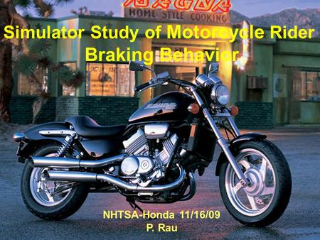 Motorcycle Rider Braking Simulator Study of Motorcycle Rider Braking Behavior NHTSA-Honda 11/16/09 P. Rau.