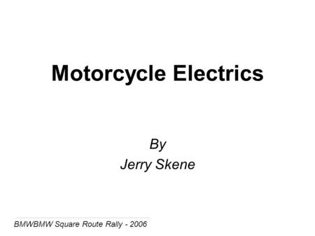 BMWBMW Square Route Rally - 2006 Motorcycle Electrics By Jerry Skene.