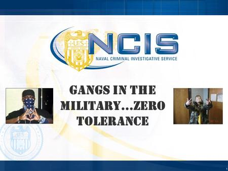"1 Gangs in the Military…Zero Tolerance. 2 ""Are there members of the military that belong to gangs? No doubt about it. But the military is not rampant."