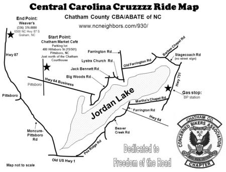 Central Carolina Cruzzzz Ride Map Chatham County CBA/ABATE of NC www.ncneighbors.com/930/ End Point: Weaver's (336) 376-8880 6500 NC Hwy 87 S Graham, NC.