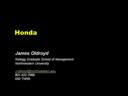 Honda James Oldroyd Kellogg Graduate School of Management Northwestern University 801-422-7888 650 TNRB.