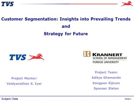 Subject / Date Slide 1 Customer Segmentation: Insights into Prevailing Trends and Strategy for Future Project Team: Aditya Ghamande Kongpon Kijnum Spenser.