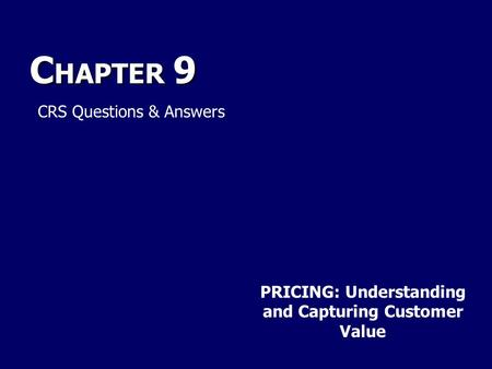 C HAPTER 9 PRICING: Understanding and Capturing Customer Value CRS Questions & Answers.