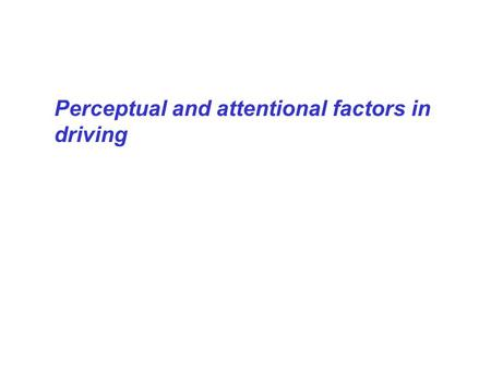 Perceptual and attentional factors in driving. The scale <strong>of</strong> the problem: <strong>Road</strong> <strong>accidents</strong> are a major <strong>cause</strong> <strong>of</strong> death and injury worldwide. U.K., 2009: 2,222.