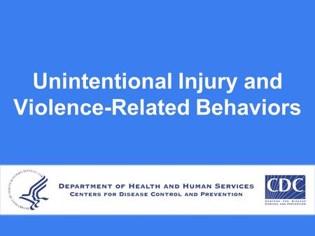 Unintentional Injury and Violence-Related Behaviors.