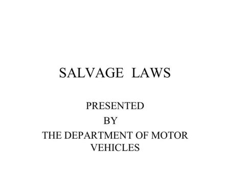 SALVAGE LAWS PRESENTED BY THE DEPARTMENT OF MOTOR VEHICLES.