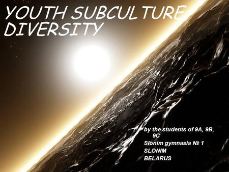 YOUTH SUBCULTURE DIVERSITY by the students of 9A, 9B, 9C Slonim gymnasia № 1 SLONIM BELARUS.