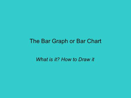 The Bar Graph or Bar Chart What is it? How to Draw it.
