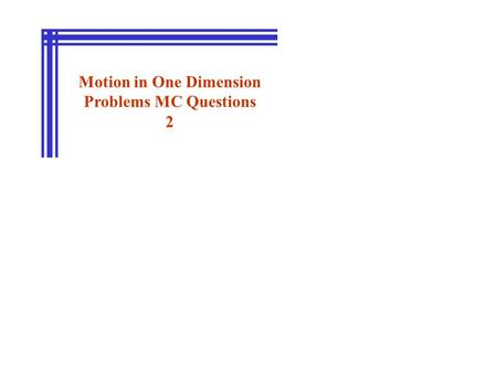 Motion in One Dimension Problems MC Questions 2. A motorcycle is moving with a speed v when the rider applies the brakes, giving the motorcycle a constant.