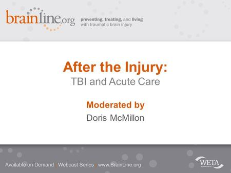 Moderated by Doris McMillon After the Injury: TBI and Acute Care.