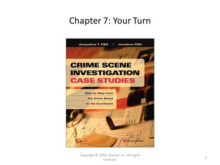 Chapter 7: Your Turn Copyright © 2012, Elsevier Inc. All rights reserved. 1.