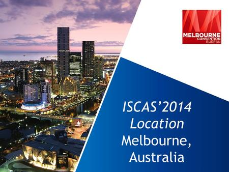 ISCAS'2014 Location Melbourne, Australia. MELBOURNE'S CREDENTIALS - 1  Melbourne consistently wins many awards and accolades, ranking it as one of the.