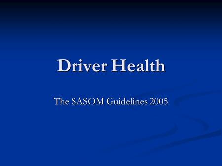 Driver Health The SASOM Guidelines 2005.