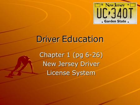 Driver Education Chapter 1 (pg 6-26) New Jersey Driver License System.