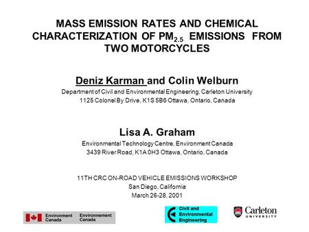 MASS EMISSION RATES AND CHEMICAL CHARACTERIZATION OF PM 2.5 EMISSIONS FROM TWO MOTORCYCLES Deniz Karman and Colin Welburn Department of Civil and Environmental.