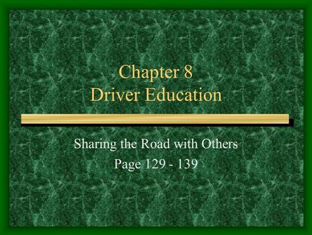 Chapter 8 Driver Education Sharing the Road with Others Page 129 - 139.