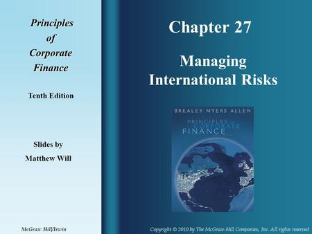 Chapter 27 Principles PrinciplesofCorporateFinance Tenth Edition Managing International Risks Slides by Matthew Will Copyright © 2010 by The McGraw-Hill.