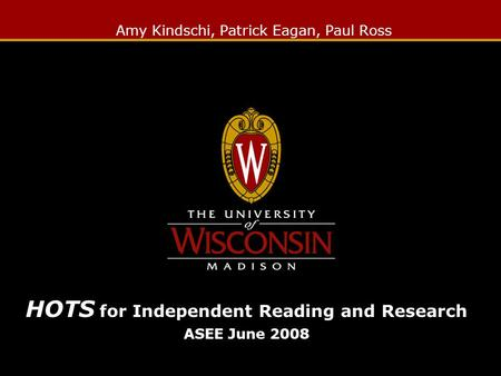Amy Kindschi, Patrick Eagan, Paul Ross HOTS for Independent Reading and Research ASEE June 2008.