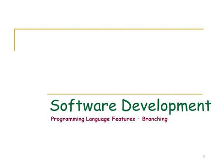 1 Software Development Programming Language Features – Branching.