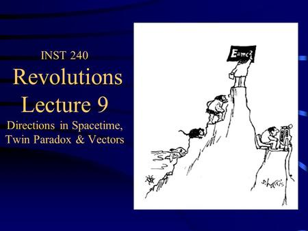 INST 240 Revolutions Lecture 9 Directions in Spacetime, Twin Paradox & Vectors.
