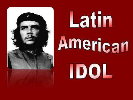 "Since the 1960s Che Guevara has been considered a ""Latin American Idol"" of many young people because: a)he was a great singerhe was a great singer b)he."