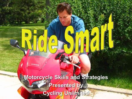 Motorcycle Skills and Strategies Presented by Cycling Unlimited.